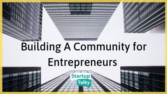 "Building a ""Community"" for Entrepreneurs - StartupTalky"