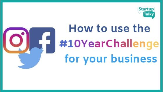 How to Use the 10 year Challenge for Your Business