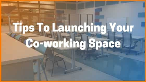Tips To Launching Your Co-working Space