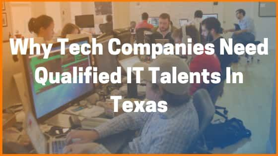 Why Tech Companies Need Qualified IT Talents In Texas