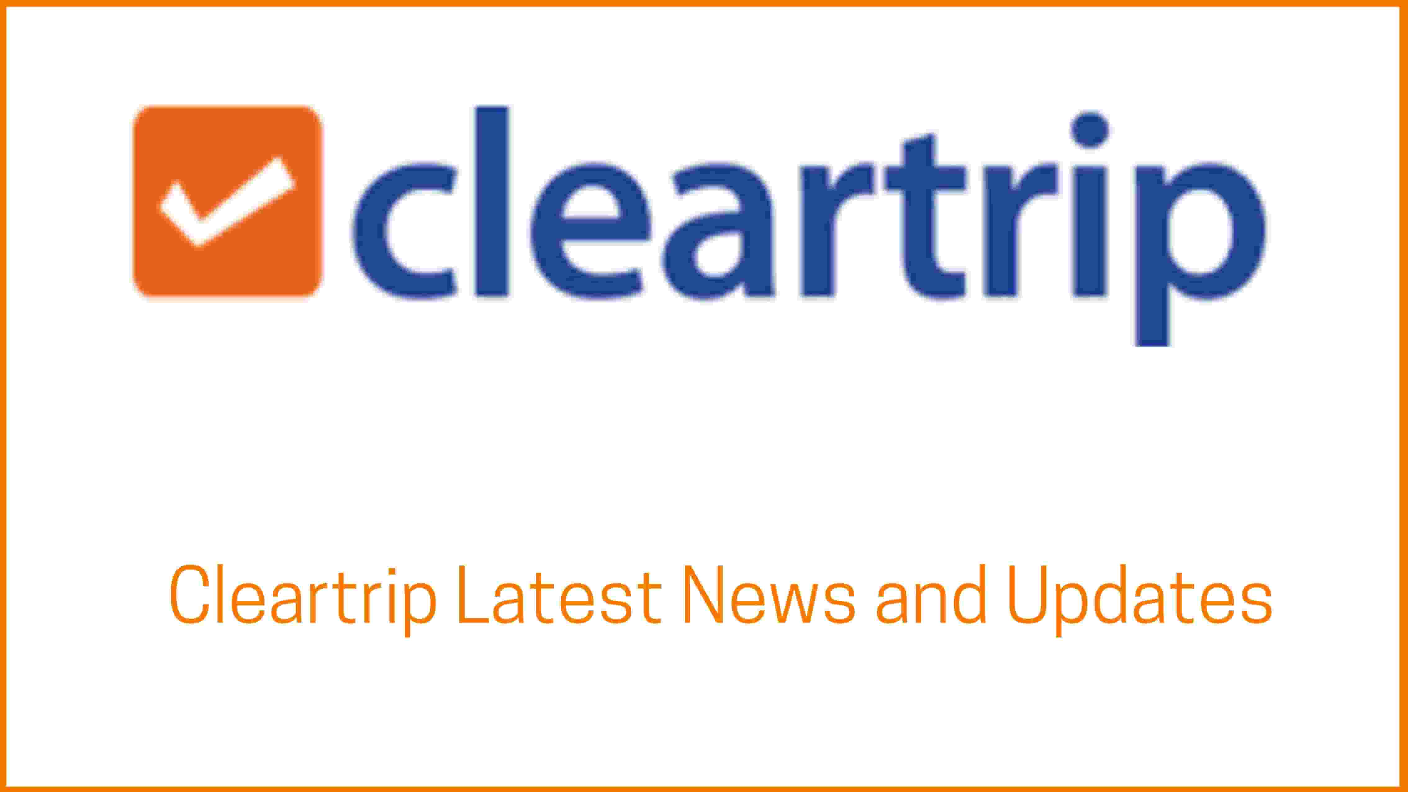 Cleartrip - Latest Startup News and Updates