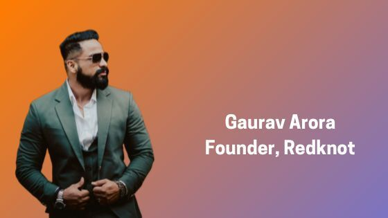 Interview with Gaurav Arora, Founder RedKnot