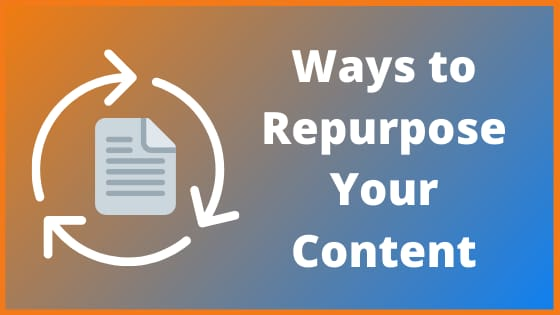 Best Ways to Repurpose Your Content