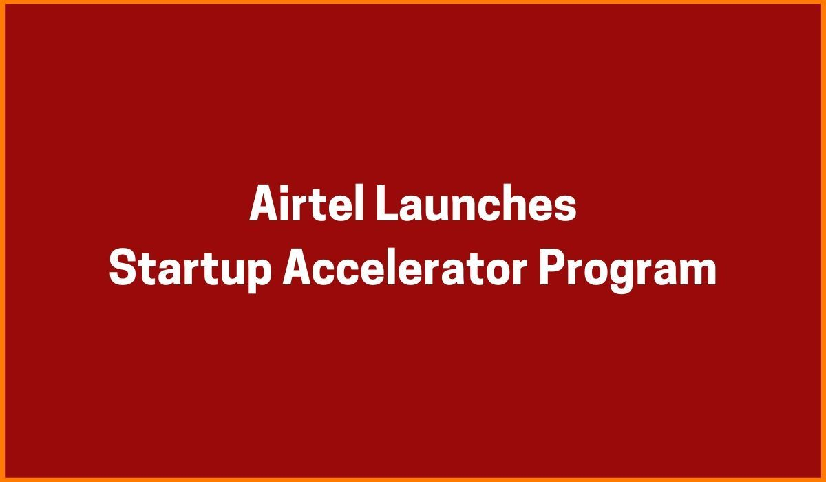 Airtel Launches Startup Accelerator Program to Support Startups