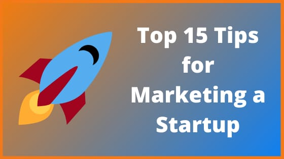 Top 15 Tips for Marketing Startup in 2020