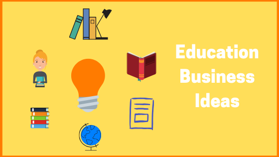 Education Business Ideas to Build an Empire in India 2021