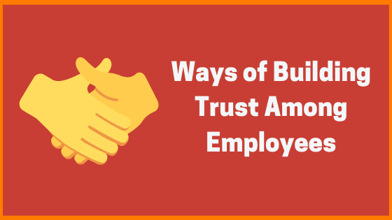 Ways of Building trust among the employees
