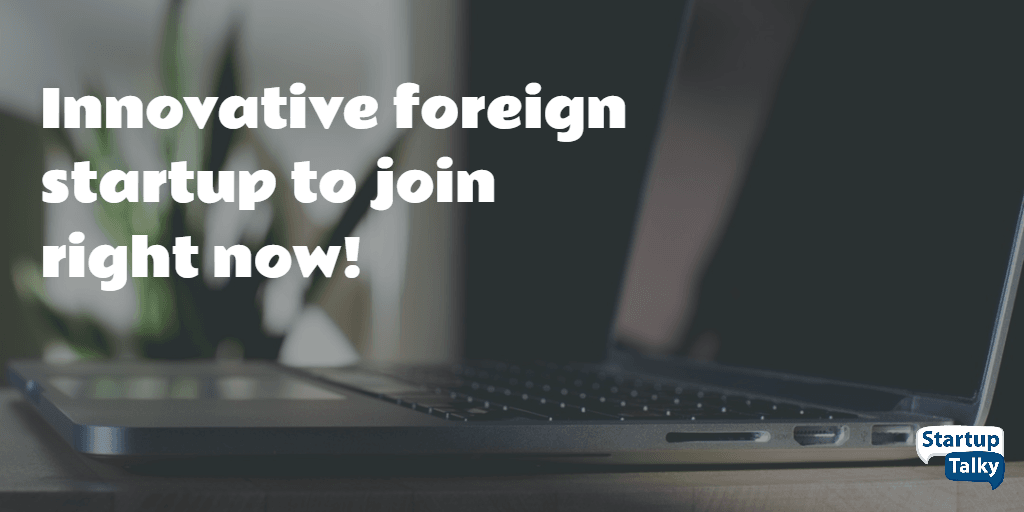 Innovative Foreign Startup to Join Right Now