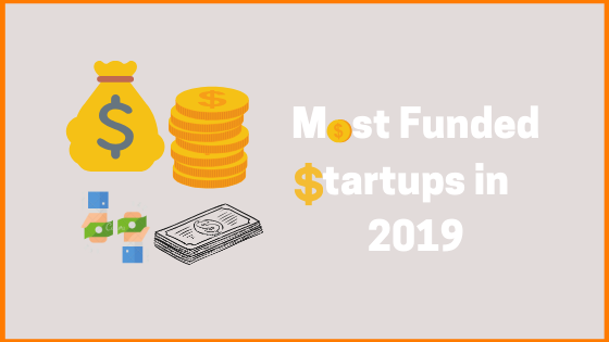 Top Funded Startups India 2019 | Top Startup Funding in India