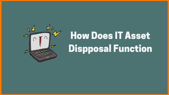 HOW DOES IT ASSET DISPOSAL FUNCTIONS
