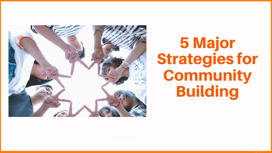 5 Major Strategies for Community Building