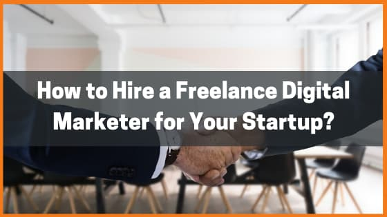 How to Hire a Freelance Digital Marketer for Your Startup?