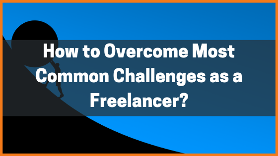 How to Overcome 8 Most Common Challenges as a Freelancer