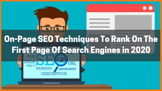 On-Page SEO Techniques To Rank On The First Page Of Search Engines in 2020 (With Checklist)