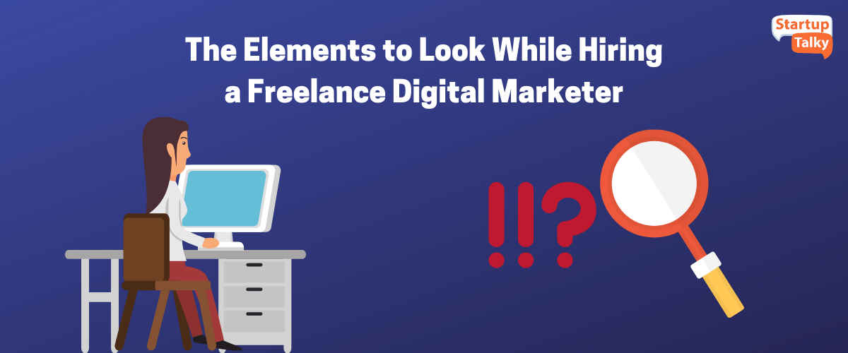 The Elements to Look While Hiring a Freelance Digital Marketer