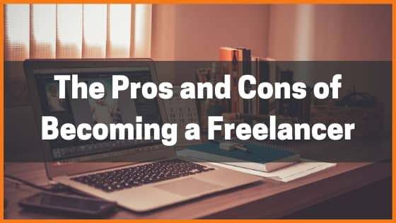The Pros and Cons Of Becoming a Freelancer