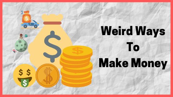 Weird and Creative ways with which People actually made Money