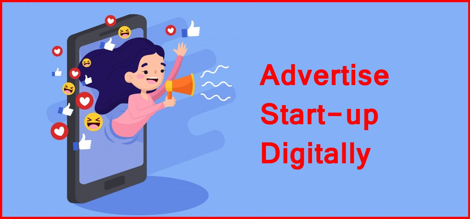 What are different channels to advertise a start-up digitally?