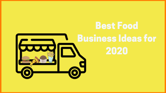 Ideally Tested Food Business Ideas you can Start in 2020
