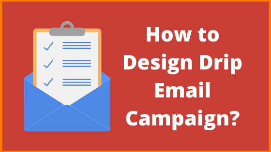 How to Design Drip Email Campaign?