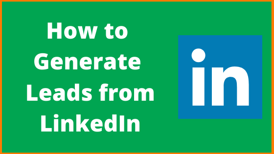 How to Generate Leads from LinkedIn?