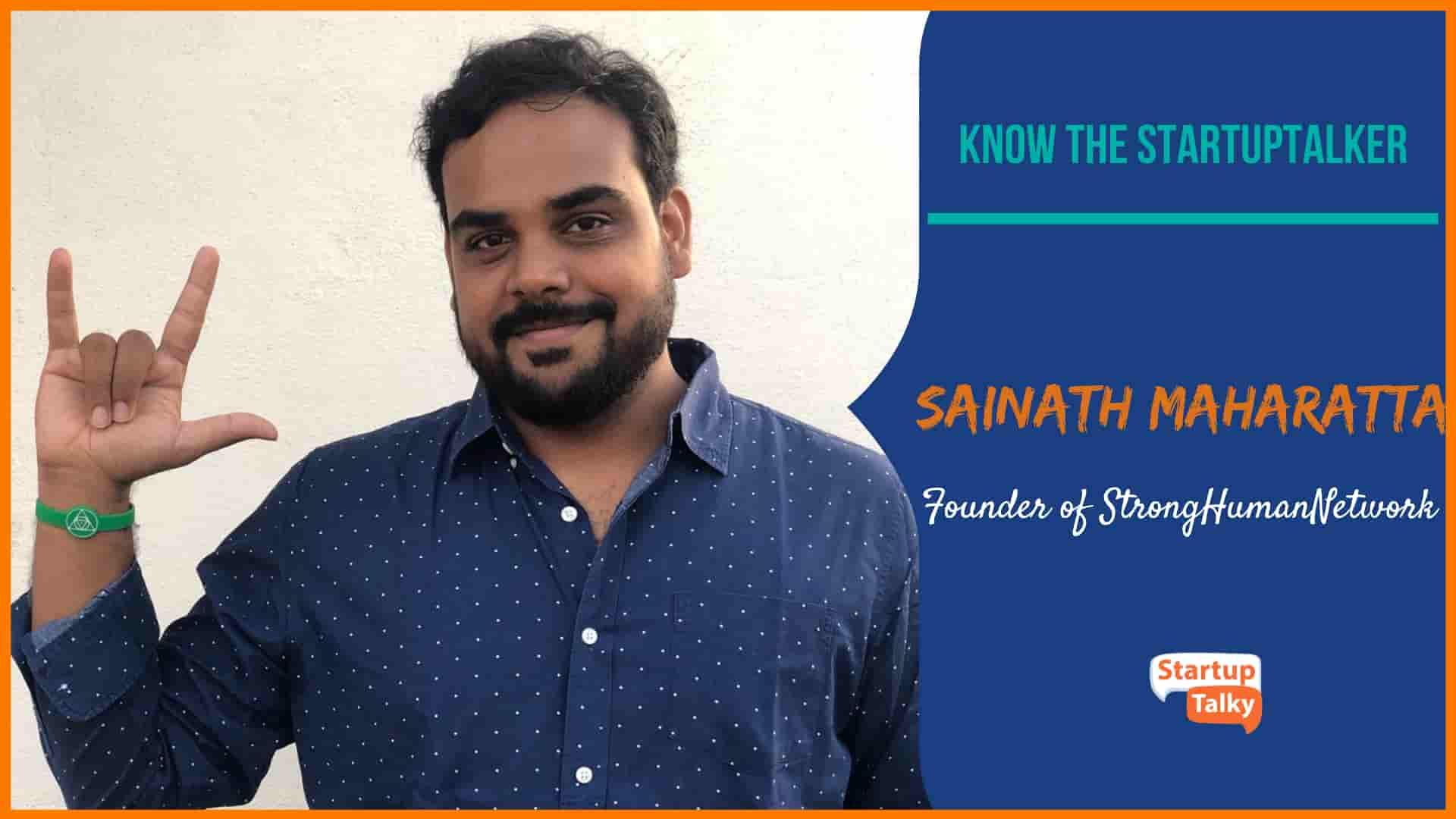 Mr Sainath Maharatta - Founder of StrongHumanNetwork   StartupTalker