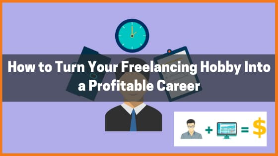 How to Turn Your Freelancing Hobby Into a Profitable Career