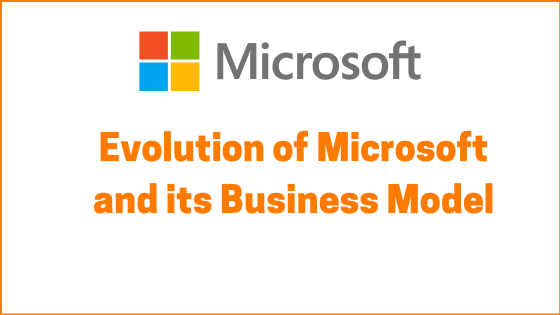 Evolution of Microsoft and its Business Model