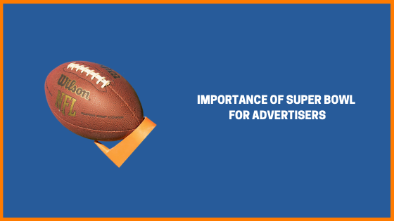 The Importance of Super Bowl for Advertisers