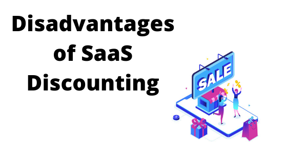 Disadvantages of SaaS Discounting