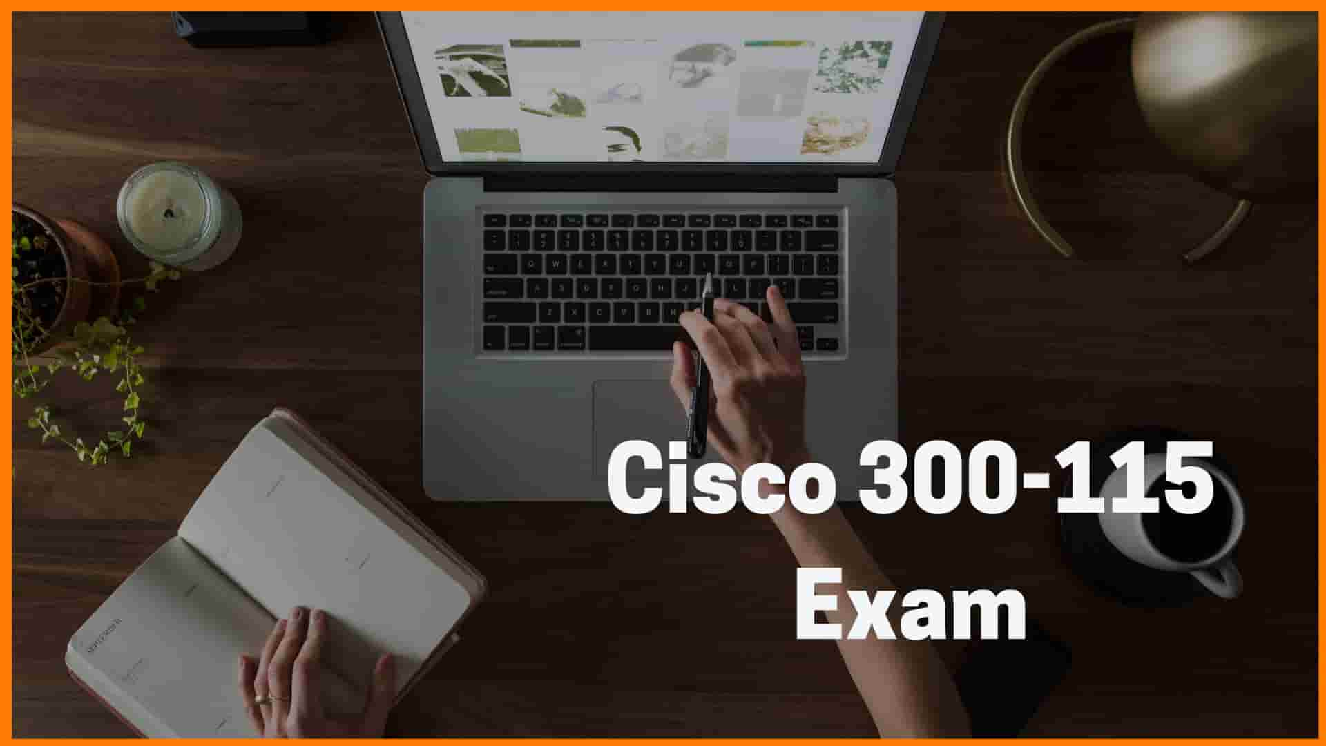 Cisco 300-115 Exam: Reasons to Pass and How to Succeed in it through Using Exam Dumps