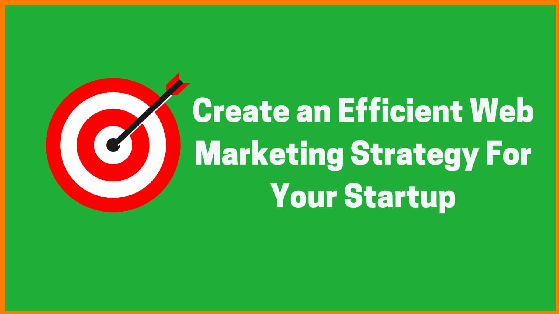 How to Create an Efficient Web Marketing Strategy For Your Startup