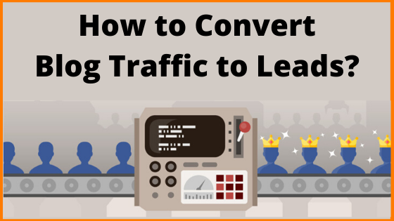How to Convert Blog Traffic to Leads?