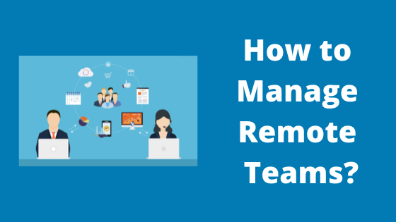 How to Manage Remote Teams?