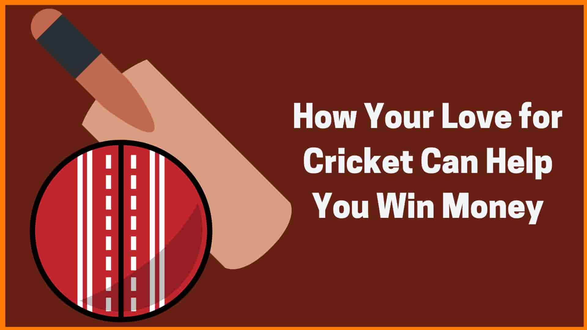 How Your Love for Cricket Can Help You Win Money