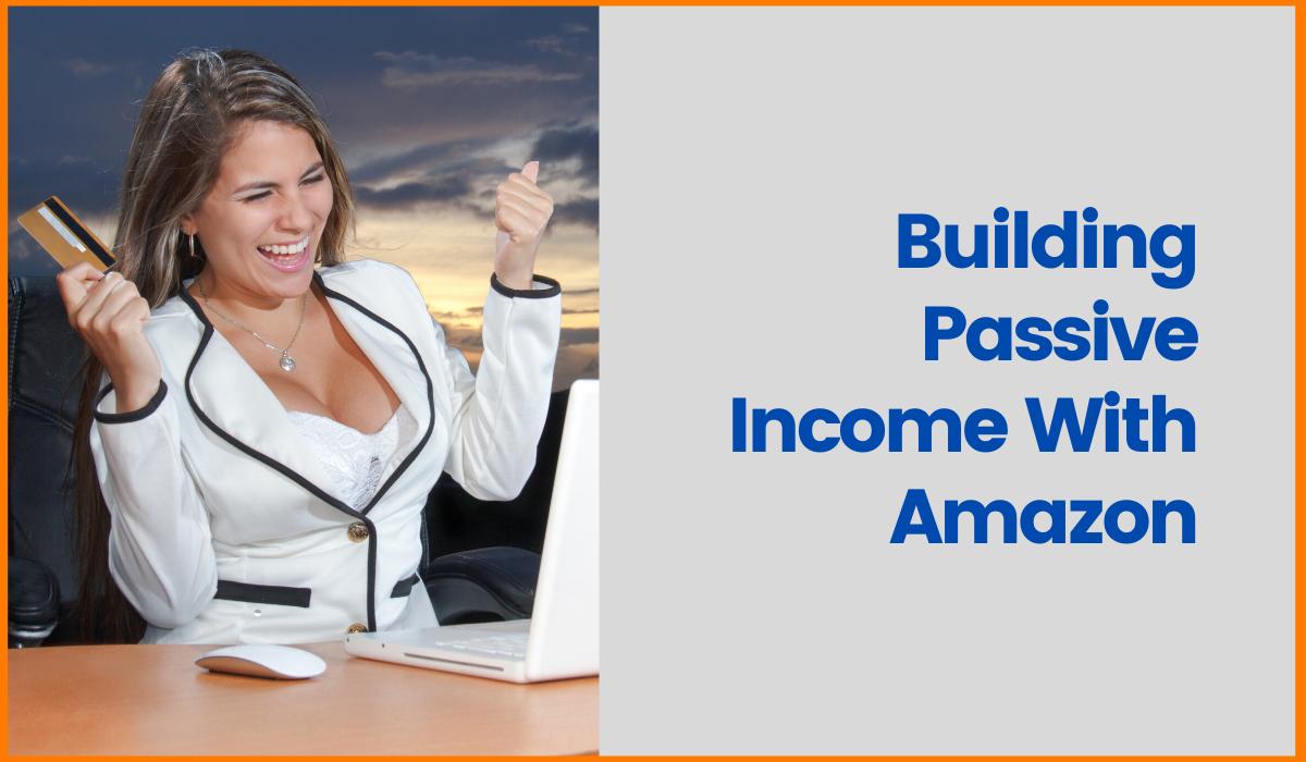 Building Passive Income With Amazon