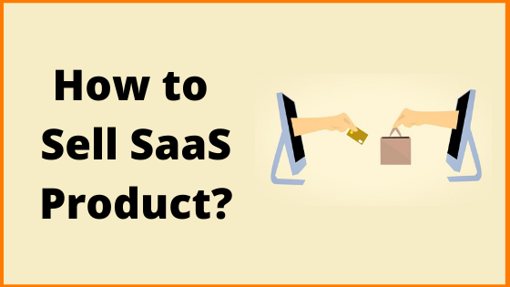 Tips to Sell your SaaS Product?