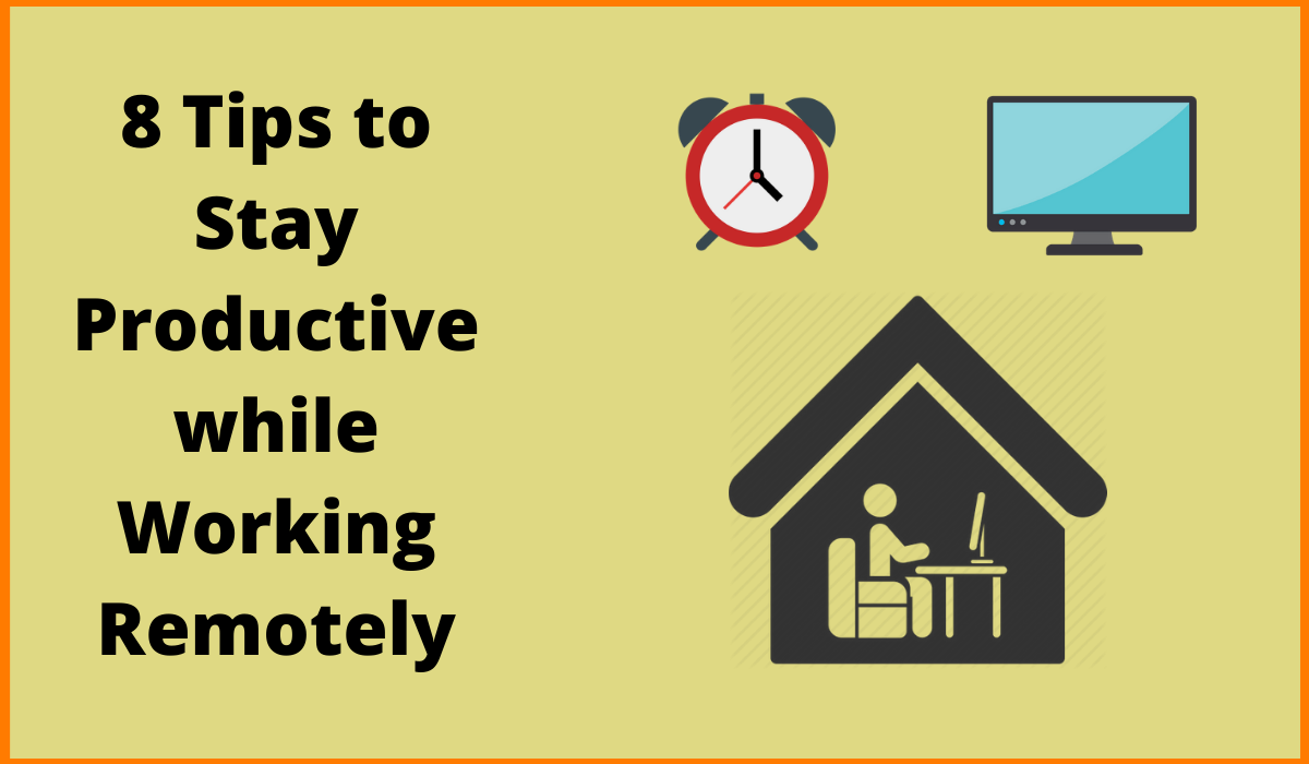 8 Tips to Stay Productive while Working Remotely
