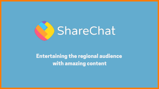 ShareChat - Entertaining the regional audience with amazing content!