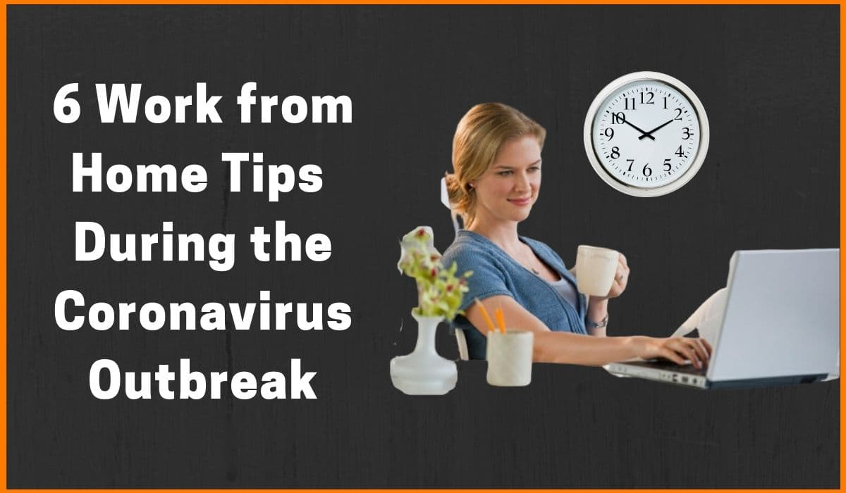 6 Must Follow Tips to Work from Home During the Coronavirus Outbreak