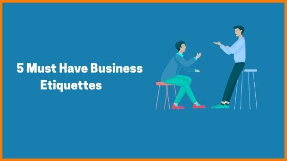 5 Must Have Business Etiquettes