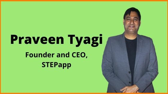Praveen Tyagi is founder and CEO of Stepapp.