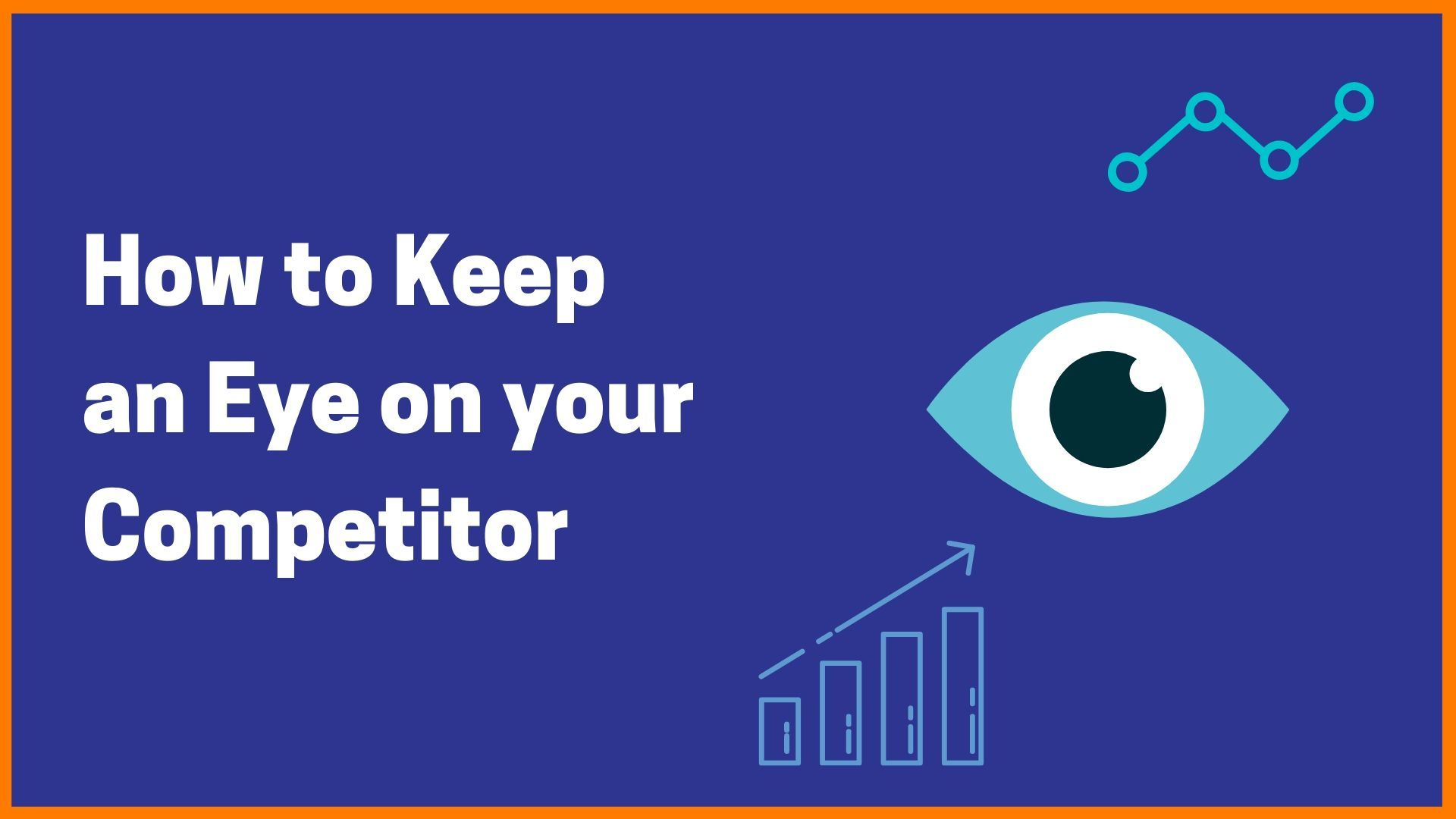 How to Keep an Eye on your Competitor
