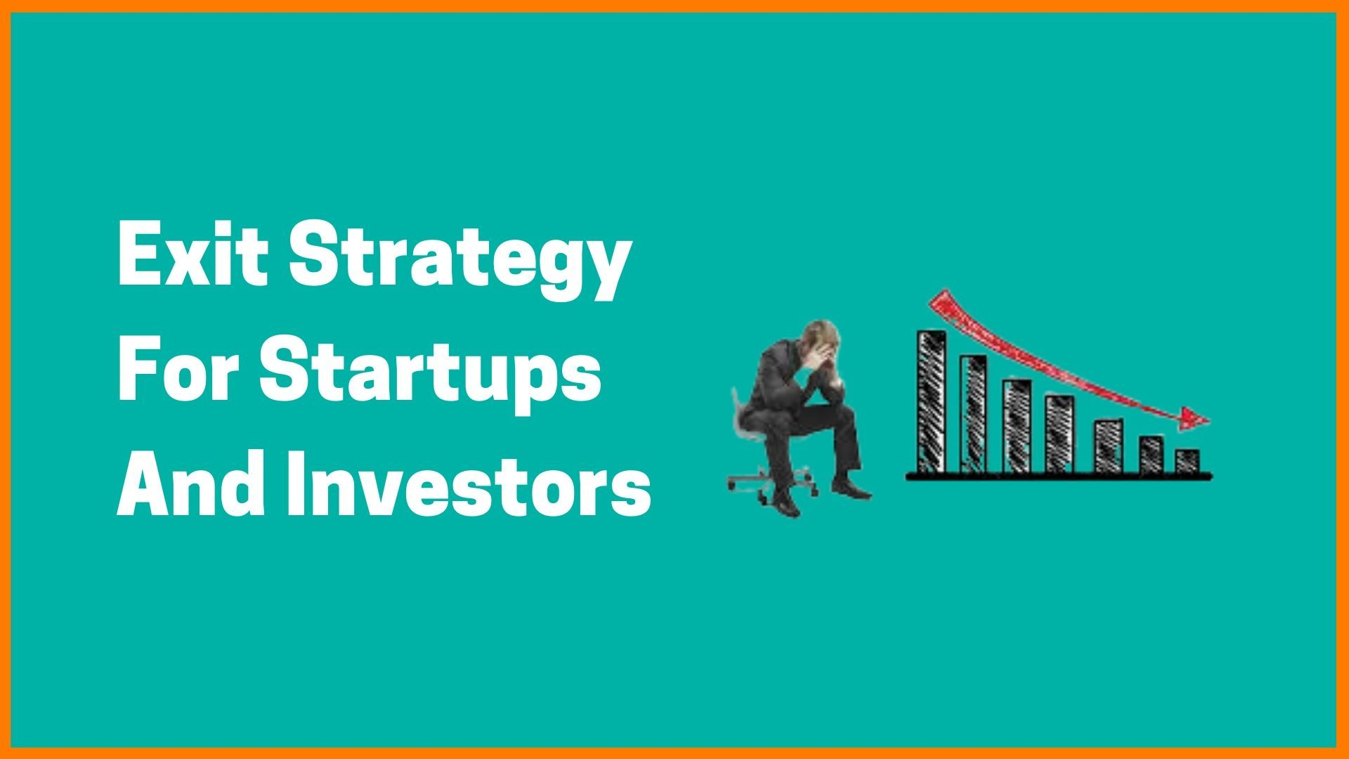 Must Follow Exit Strategy For Startups And Investors