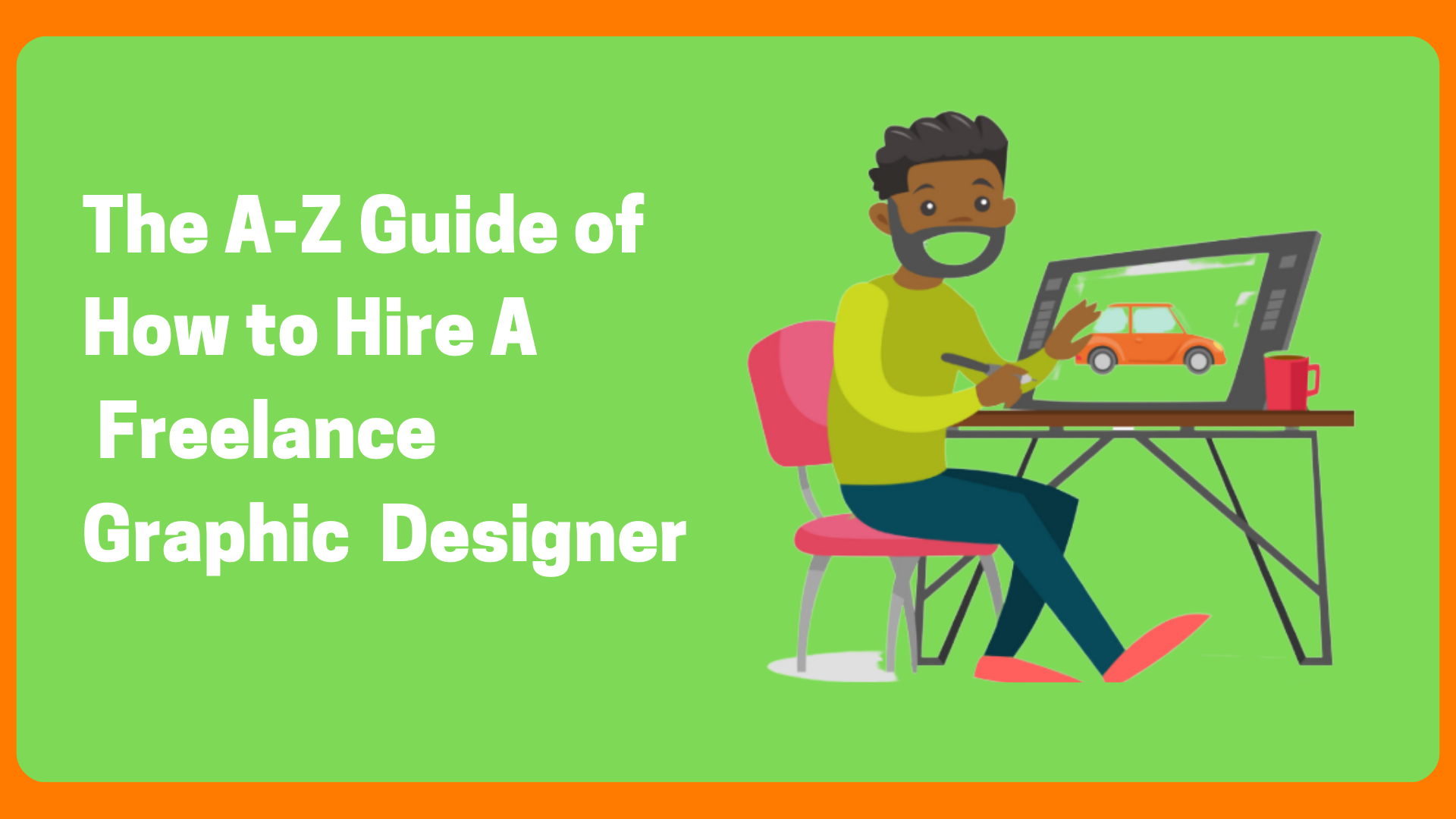 The A-Z Guide of How to Hire A Freelance Graphic Designer