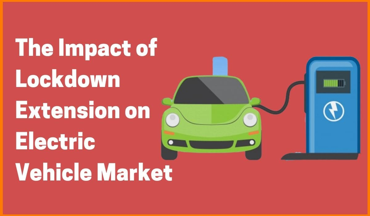 The Impact of Lockdown Extension on Electric Vehicle(EV) Market