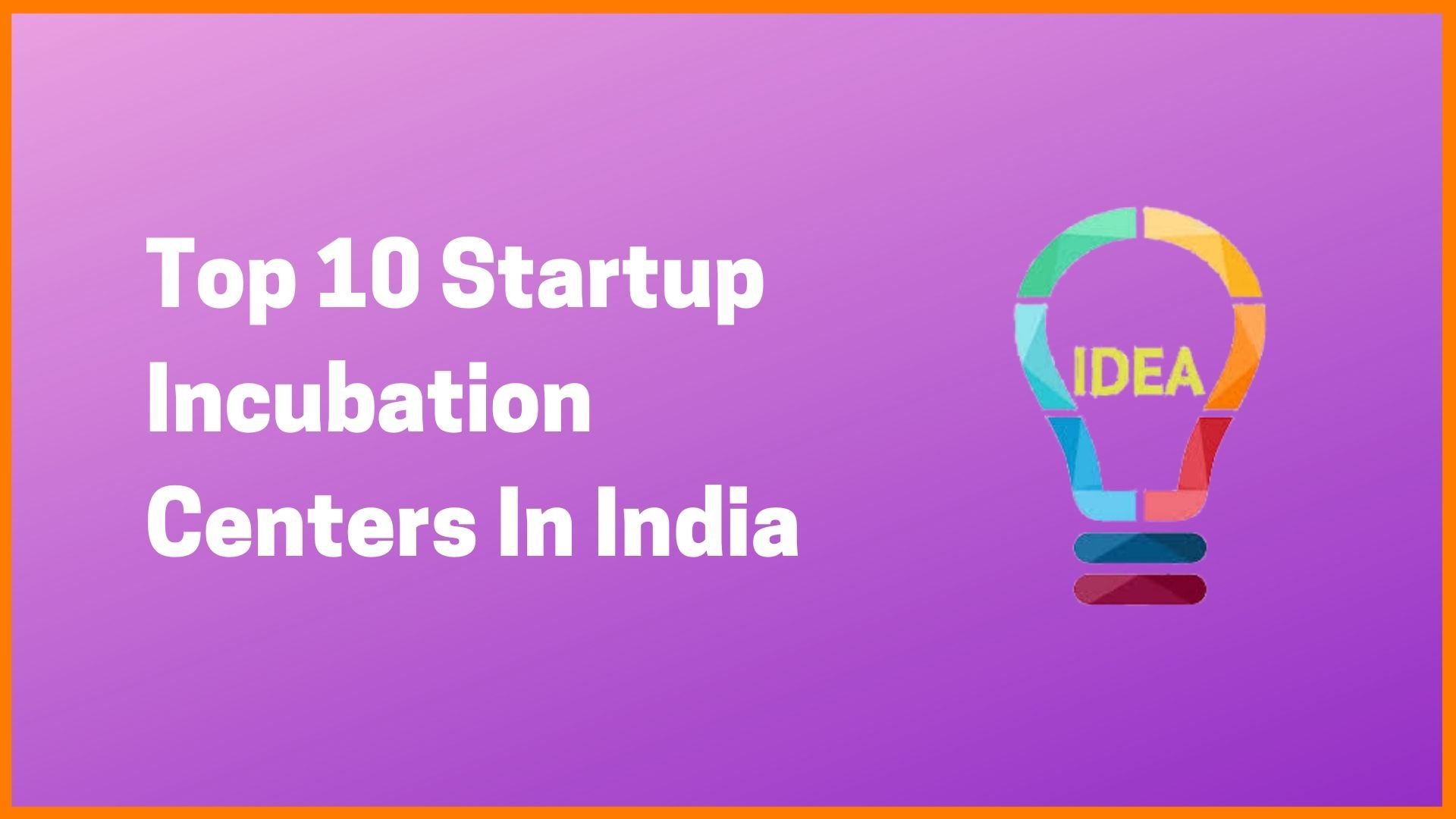 Top 10 Startup Incubation Centers In India