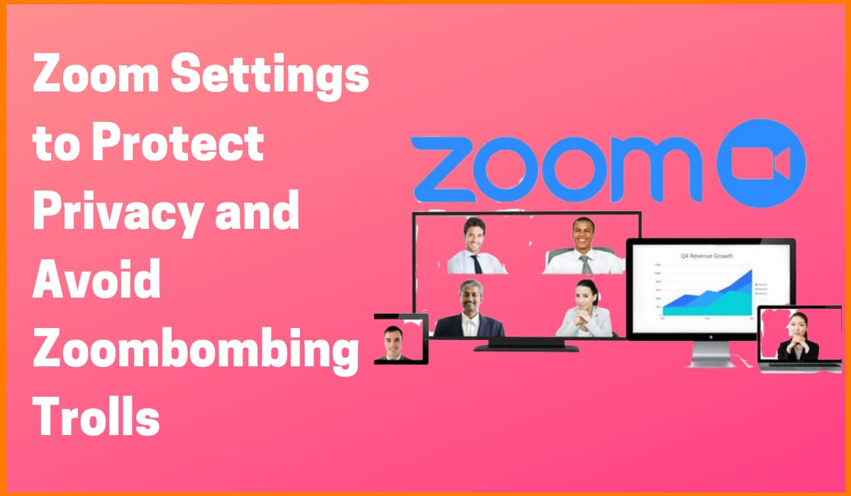 Try these Zoom Settings to Protect Your Privacy and Avoid Zoombombing Trolls