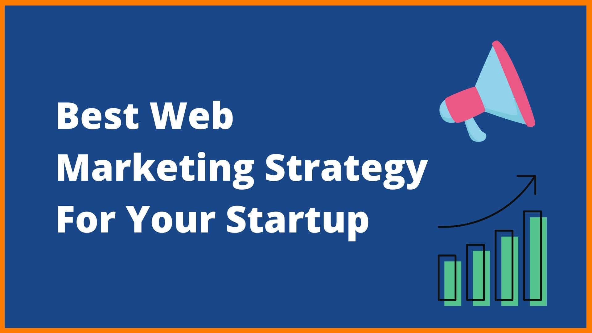 Best Web Marketing Strategy For Your Startup