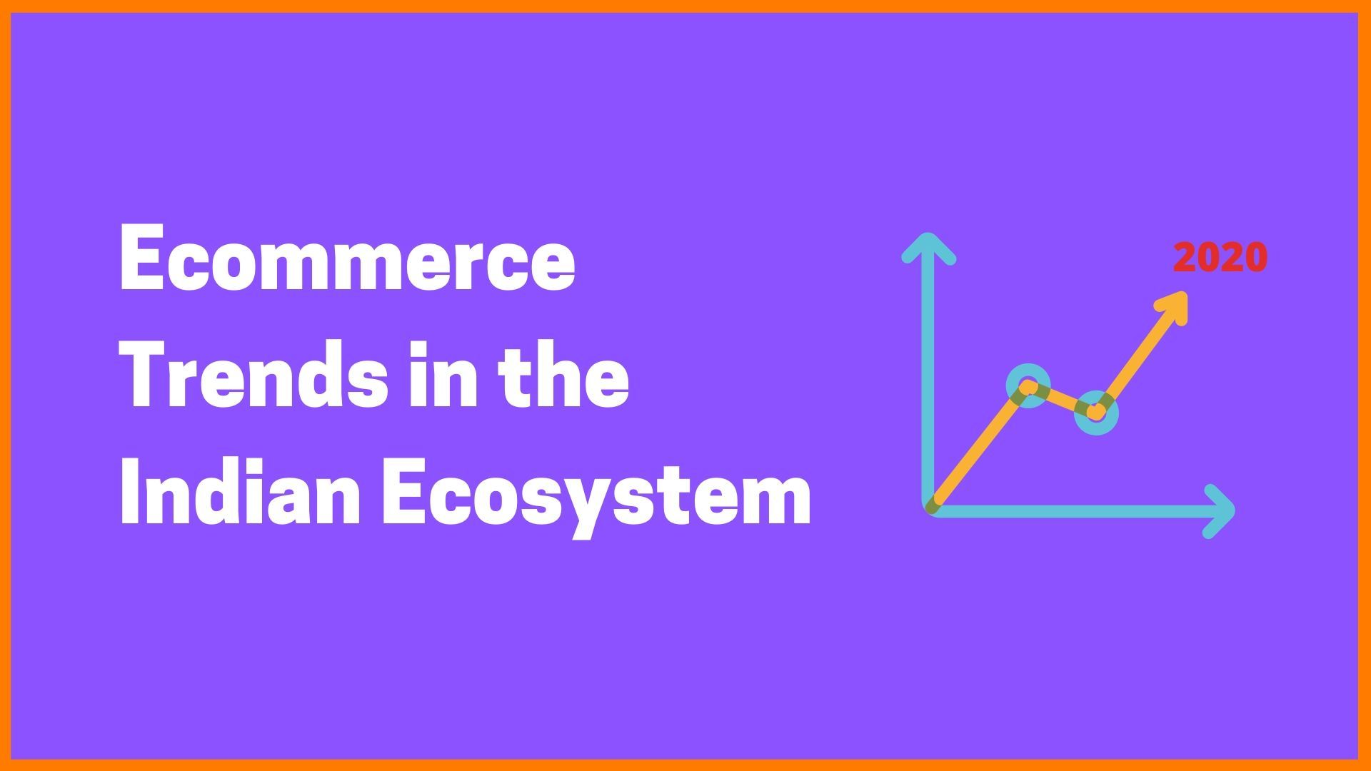 Ecommerce Trends in the Indian Ecosystem